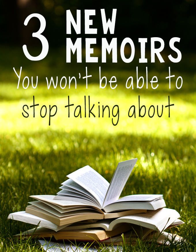 3 New Memoirs So Good You Won't Be Able To Stop Talking About Them | Summer Reading